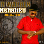 Mr Warren Ft Jazzy Boy  - Nshaliko (Prod By Jazzy Boy)-