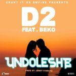 D2 Ft. Beko - Undoleshe (Second Time) Prod by Jerry Fingers