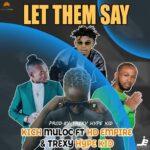 Kich Muloc Ft HD Empire & Trexy-Let them say-(Prod by trexy)