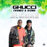 Ghucci Ft Crank2 & Dizmo - My Blessing (Prod By Chris Kellah & EMO)