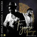 Mwila Mulenga Ft Hamoba - Fyonse Ufwaya -(Prod by Mario Sky)