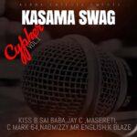 Kasama Swag Cypher___Vol.1 Kiss B Sai Baba.Jay C Masereti,C Mark 64,Naomizzy,Mr.English,K Blaze.