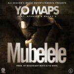Yo Maps ft Afunika & Macky2 -  Mubelele (Prod by MackNight Beats & Maps)