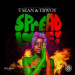 T-SEAN & T BWOY – SPREAD LOVE (PROD. UPTOWN BEATS)