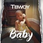 Tbwoy-Blessed Baby (Prod.by Kekero & K-Joe)