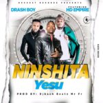 Drash Boy Ft HD Empire - Ninshita Yesu (Prod by Dj Kash)