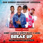 Zophy Mulla - Break Up ft. Ghetto Bwoy x Lexsil x Kobby Clinton (Prod byTizzy Pro x zophy mulla beatz)