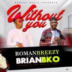 Roman Breezy Feat - Brian Bko -Without You (Prod by Brian Bko)