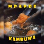 Mpande - Mpande - Kambuwa (Prod. by Vee the Beast) (Prod. by Vee the Beast)